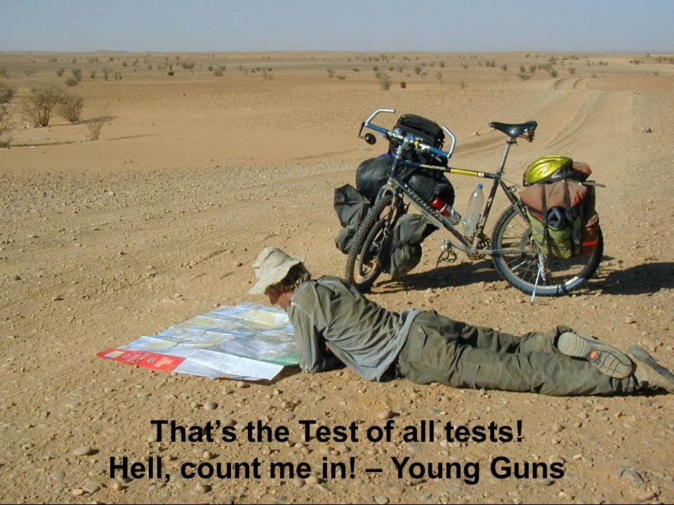 That's the Test of all tests! Hell, count me in! – Young Guns