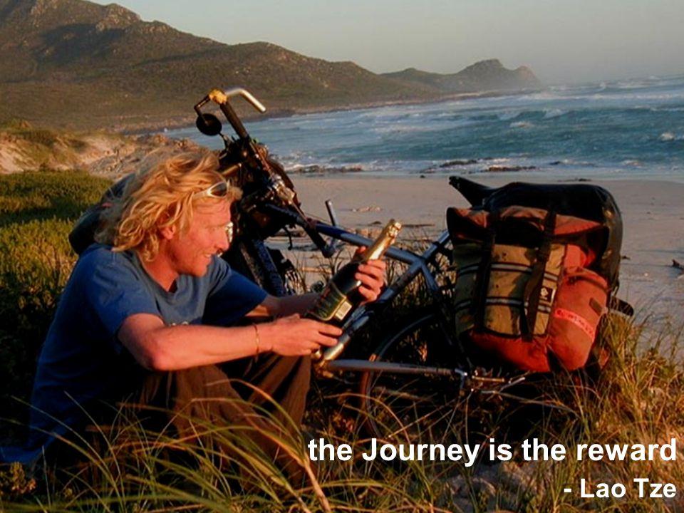 the Journey is the reward - Lao Tze