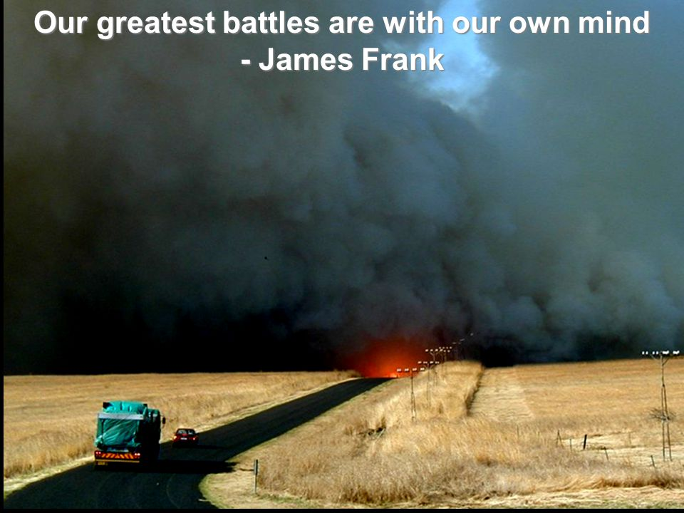 Our greatest battles are with our own mind - James Frank