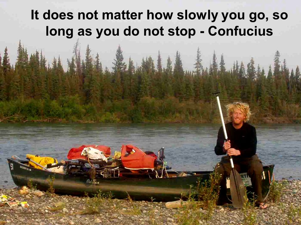 It does not matter how slowly you go, so long as you do not stop - Confucius