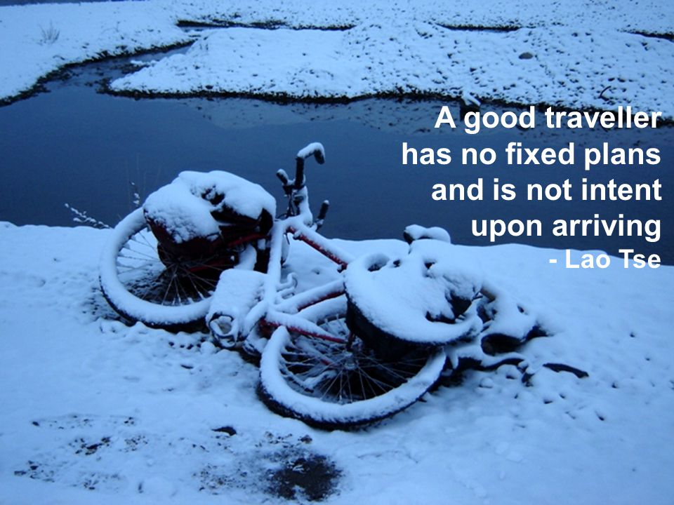 A good traveller has no fixed plans and is not intent upon arriving - Lao Tse