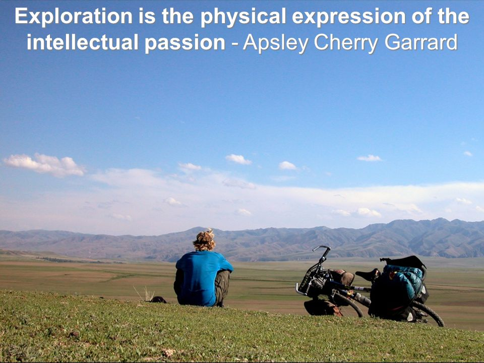 Exploration is the physical expression of the intellectual passion - Apsley Cherry Garrard