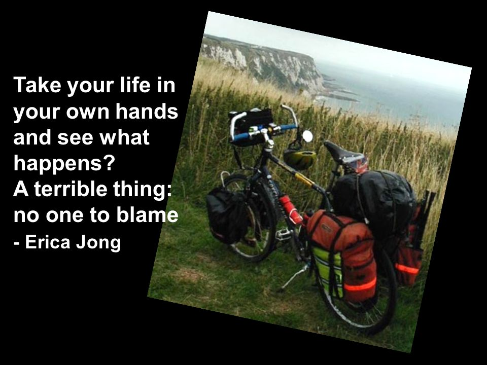 Take your life in your own hands and see what happens? A terrible thing: no one to blame - Erica Jong
