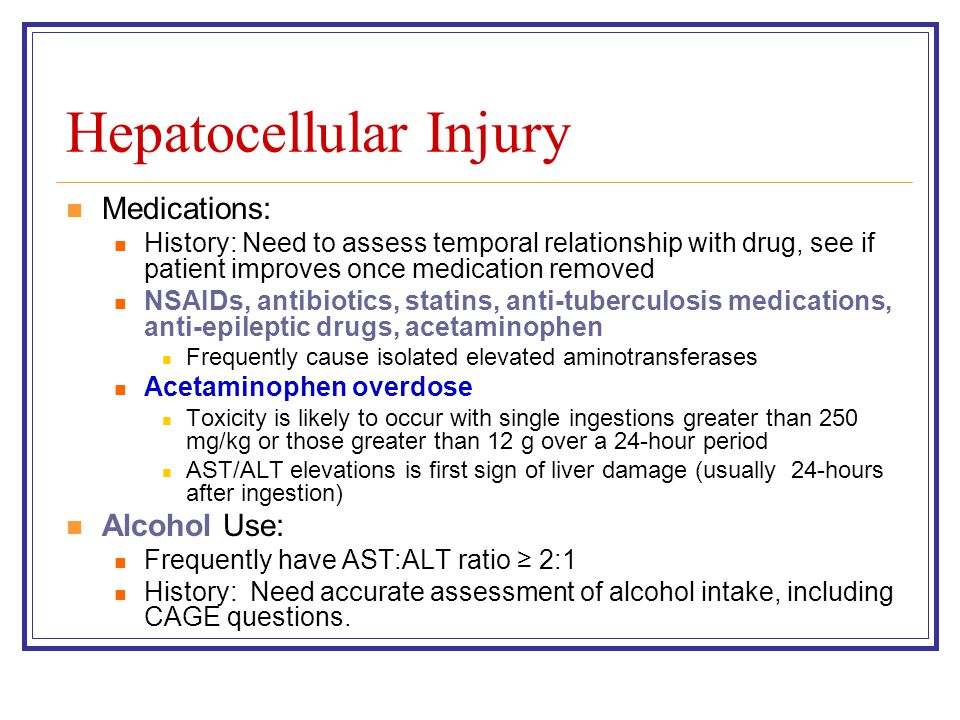 Hepatocellular Injury Medications: History: Need to assess temporal relationship with drug, see if patient improves once medication removed NSAIDs, an