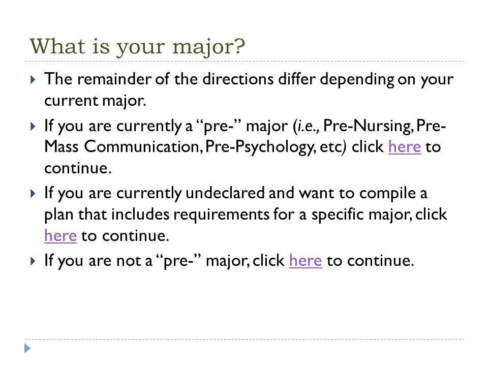 What is your major. The remainder of the directions differ depending on your current major.