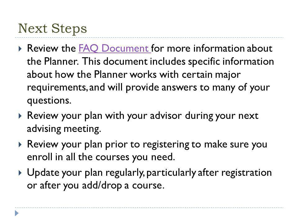 Next Steps  Review the FAQ Document for more information about the Planner.