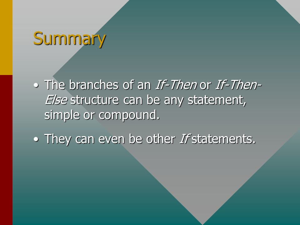 Summary The branches of an If-Then or If-Then- Else structure can be any statement, simple or compound.The branches of an If-Then or If-Then- Else structure can be any statement, simple or compound.