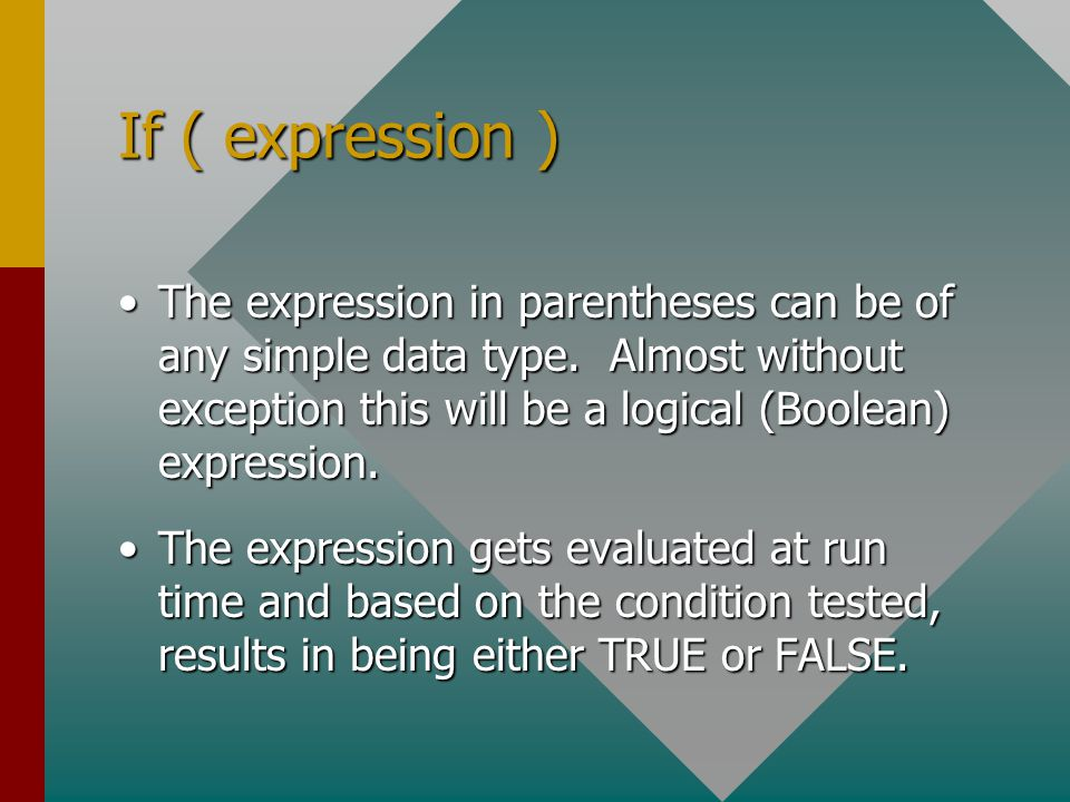 If ( Expression ) Statement-A else Statement-B At run time, the computer evaluates the expression.At run time, the computer evaluates the expression.