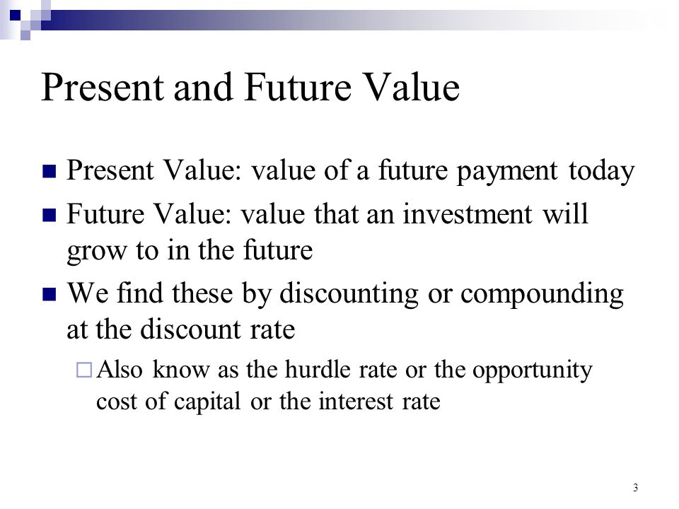 Present and Future Value Present Value: value of a future payment today Future Value: value that an investment will grow to in the future We find thes