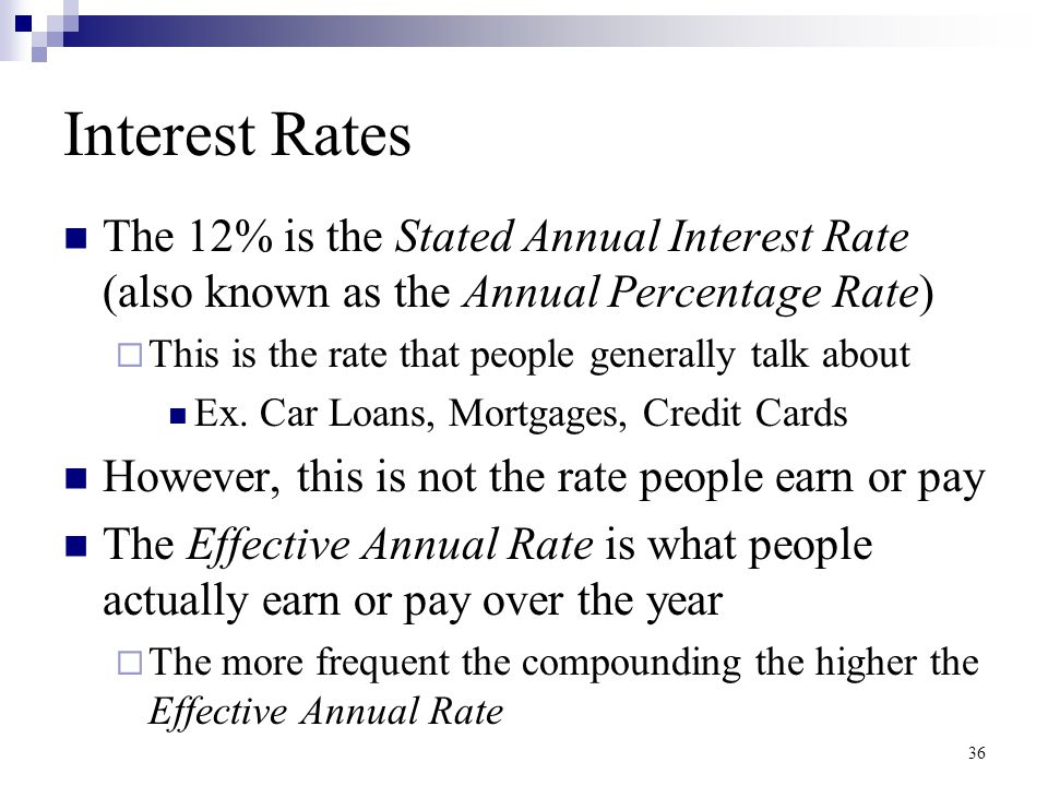 36 Interest Rates The 12% is the Stated Annual Interest Rate (also known as the Annual Percentage Rate)  This is the rate that people generally talk