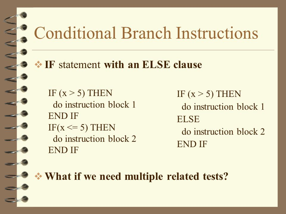 Conditional Branch Instructions  IF statement with an ELSE clause  What if we need multiple related tests.