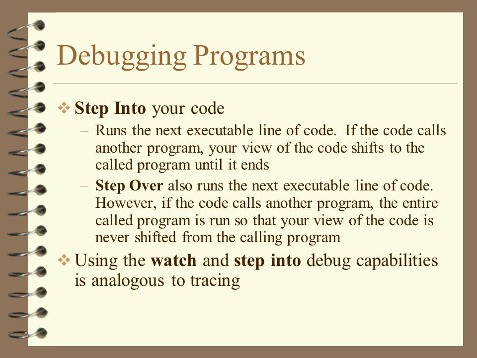 Debugging Programs  Step Into your code –Runs the next executable line of code.