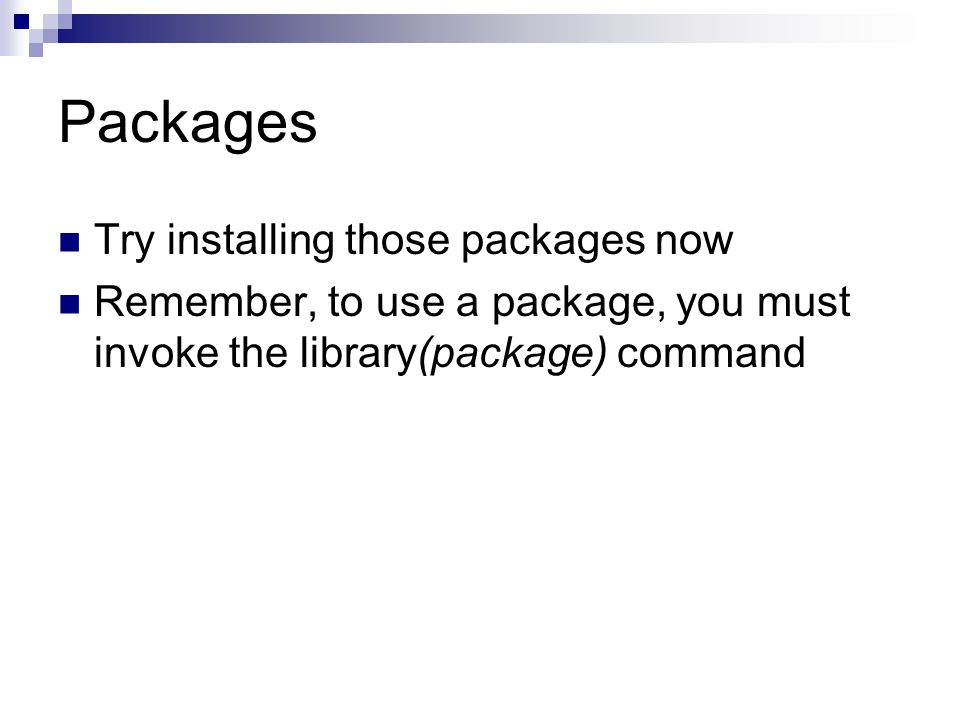 Packages Try installing those packages now Remember, to use a package, you must invoke the library(package) command
