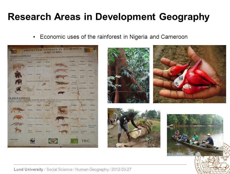 Lund University / Social Science / Human Geography / 2012-03-27 Research Areas in Development Geography Economic uses of the rainforest in Nigeria and
