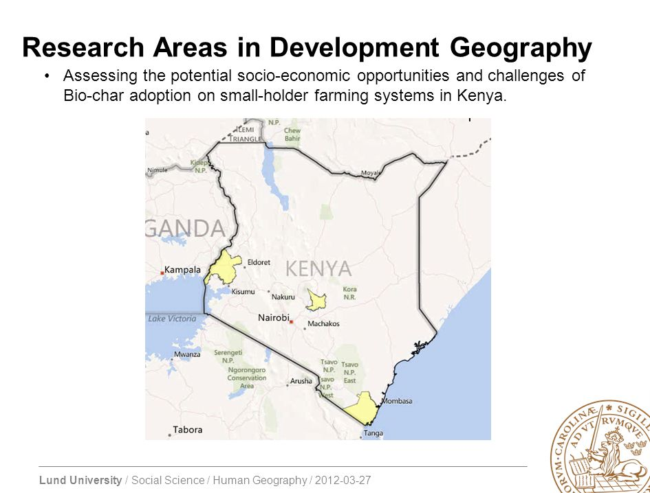 Lund University / Social Science / Human Geography / 2012-03-27 Research Areas in Development Geography Assessing the potential socio-economic opportunities and challenges of Bio-char adoption on small-holder farming systems in Kenya.