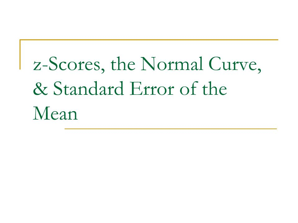 z-Scores, the Normal Curve, & Standard Error of the Mean