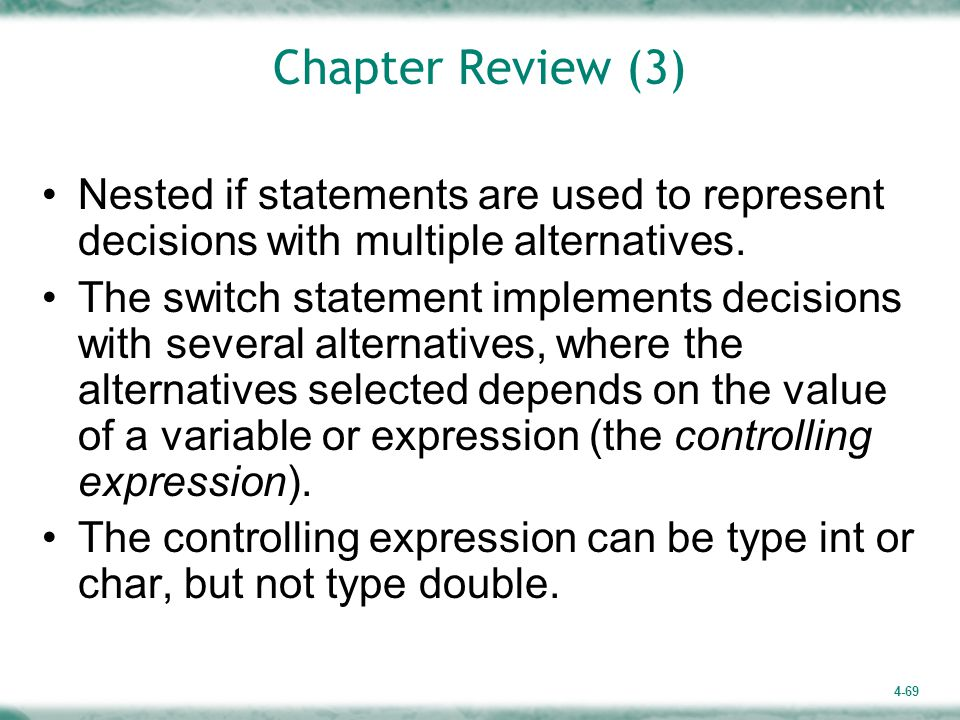 4-69 Chapter Review (3) Nested if statements are used to represent decisions with multiple alternatives.