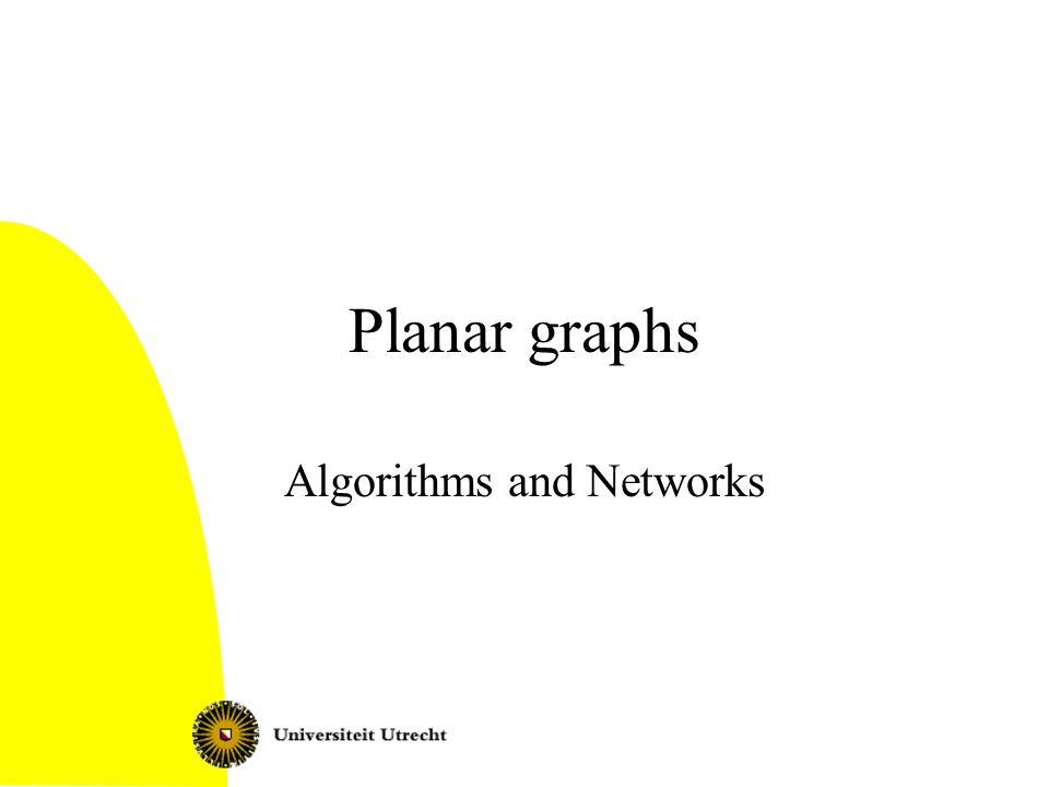 Planar graphs2 Can be drawn on the plane without crossings Plane graph: planar graph, given together with an embedding in the plane Many applications… Questions: –Testing if a graph is planar –Finding a nice drawing of a planar graph –Solving problems for planar graphs