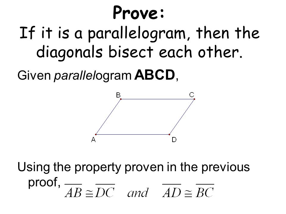 Prove: If it is a parallelogram, then the diagonals bisect each other. Given parallelogram ABCD, Using the property proven in the previous proof,
