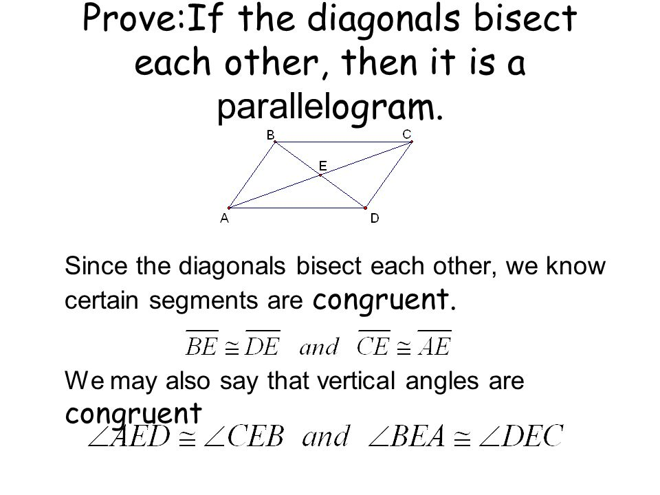 Prove:If the diagonals bisect each other, then it is a parallelogram. Since the diagonals bisect each other, we know certain segments are congruent. W