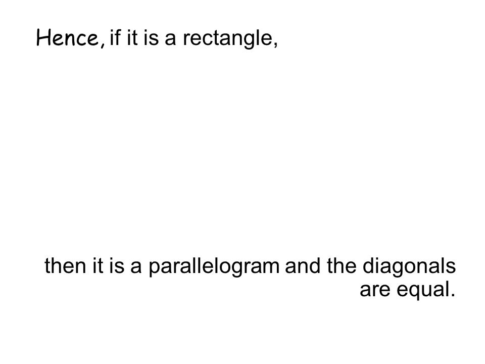 Hence, if it is a rectangle, then it is a parallelogram and the diagonals are equal.