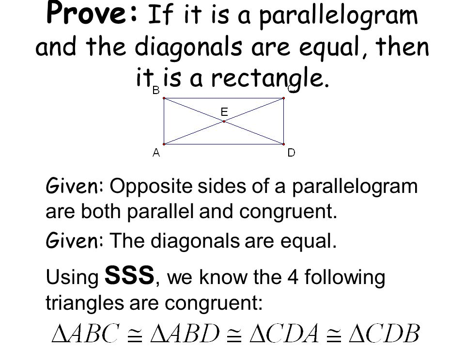 Prove: If it is a parallelogram and the diagonals are equal, then it is a rectangle. Given: Opposite sides of a parallelogram are both parallel and co
