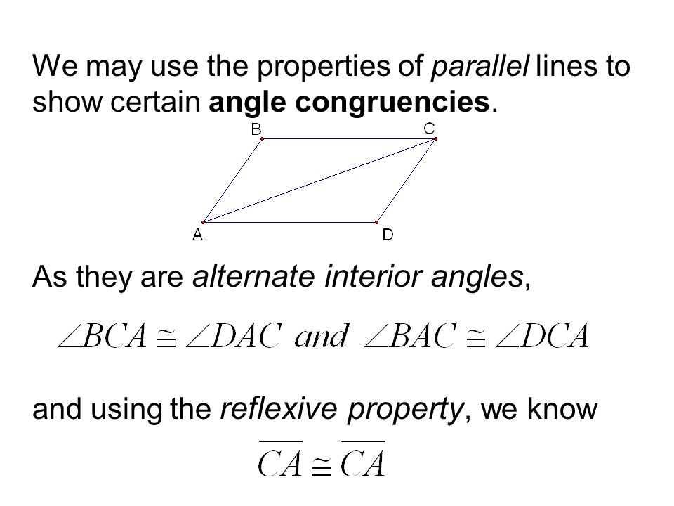 We may use the properties of parallel lines to show certain angle congruencies. As they are alternate interior angles, and using the reflexive propert