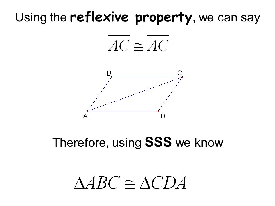 Using the reflexive property, we can say Therefore, using SSS we know