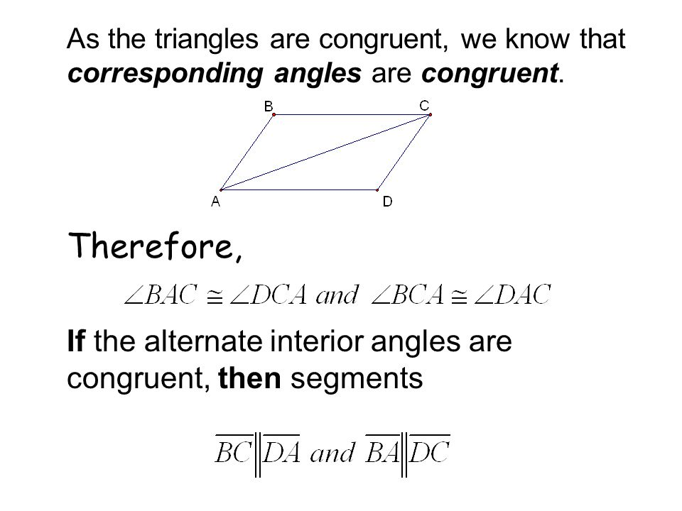 As the triangles are congruent, we know that corresponding angles are congruent. Therefore, If the alternate interior angles are congruent, then segme