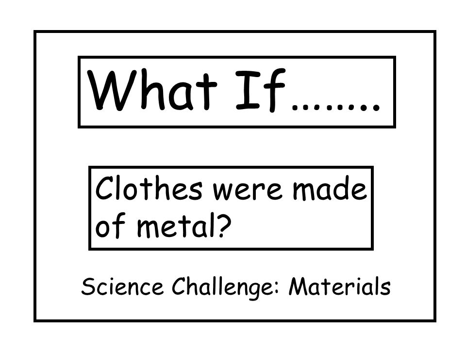 What If…….. Tights were made of plastic? Science Challenge: Materials