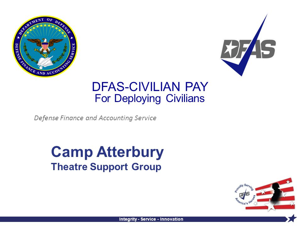Defense Finance and Accounting Service Integrity - Service - Innovation Camp Atterbury Theatre Support Group DFAS-CIVILIAN PAY For Deploying Civilians