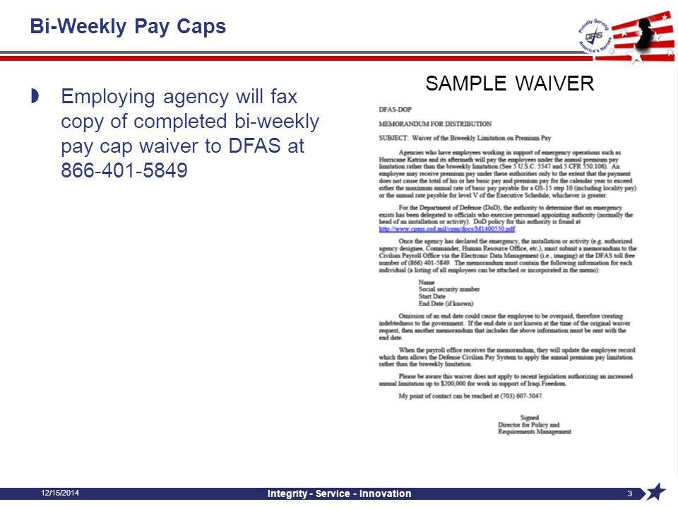 12/15/2014 Integrity - Service - Innovation 3 Bi-Weekly Pay Caps  Employing agency will fax copy of completed bi-weekly pay cap waiver to DFAS at 866