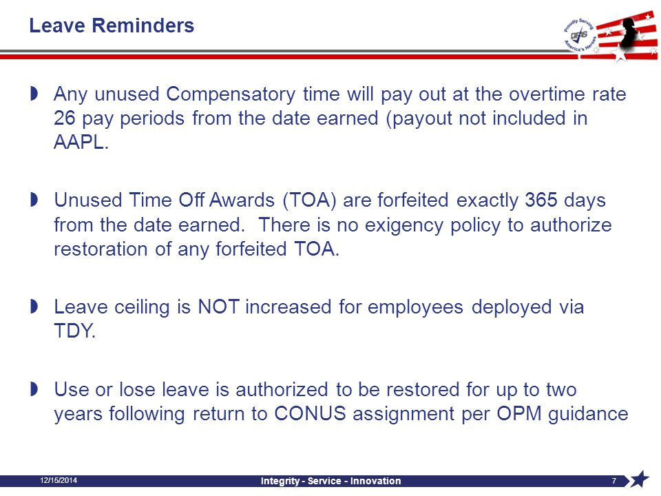 Leave Reminders  Any unused Compensatory time will pay out at the overtime rate 26 pay periods from the date earned (payout not included in AAPL.  U