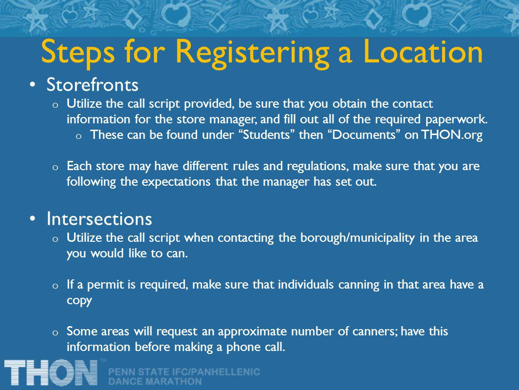 Steps for Registering a Location Storefronts o Utilize the call script provided, be sure that you obtain the contact information for the store manager, and fill out all of the required paperwork.
