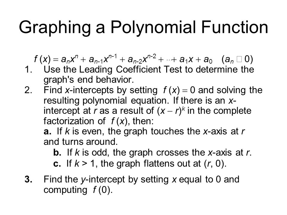 Graphing a Polynomial Function f (x)  a n x n  a n-1 x n-1  a n-2 x n-2    a 1 x  a 0 (a n  0) 1.Use the Leading Coefficient Test to deter
