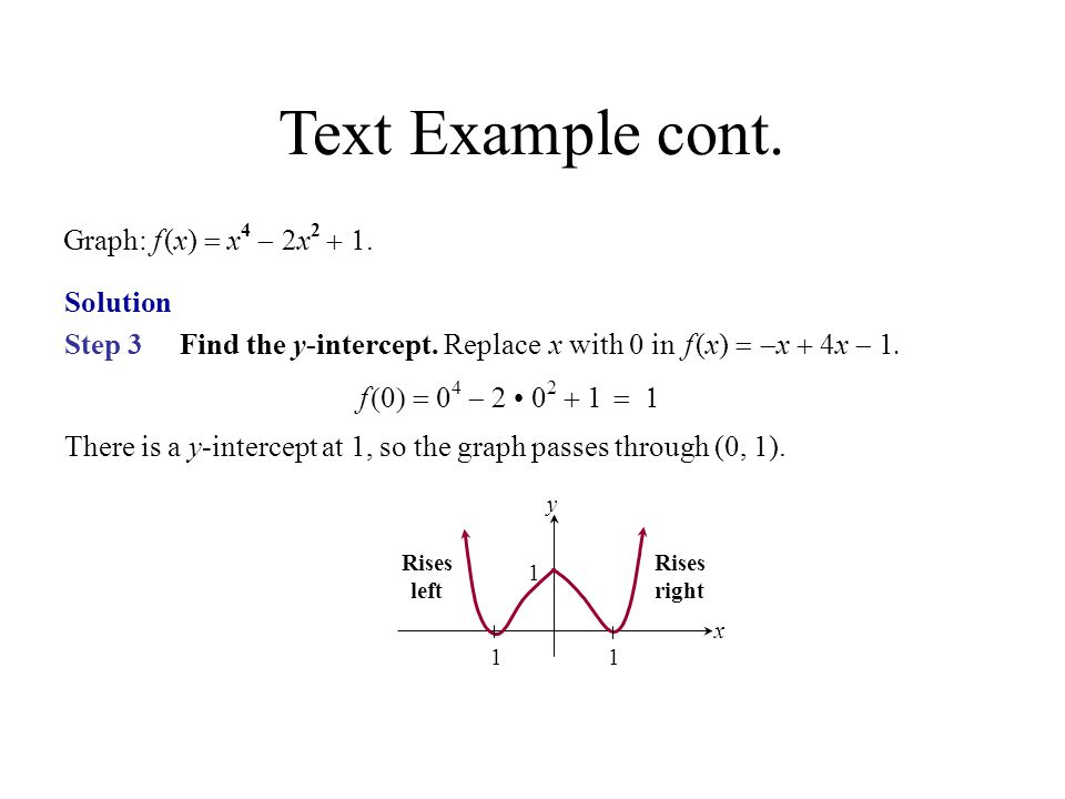f  0 4  2 0 2  1   Step 3 Find the y-intercept. Replace x with 0 in f (x)   x  4x  1. There is a y-intercept at 1, so the graph passes th