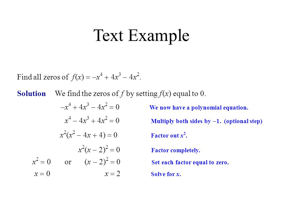  x 4  4x 3  4x 2  We now have a polynomial equation. Solution We find the zeros of f by setting f (x) equal to 0. x 2 (x 2  4x  4)  0 Fac