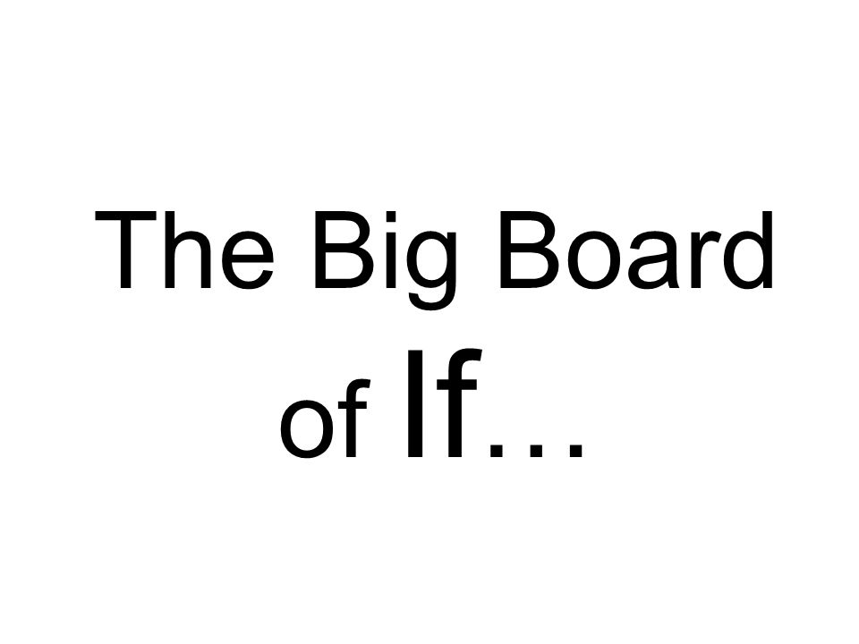 The Big Board of If …