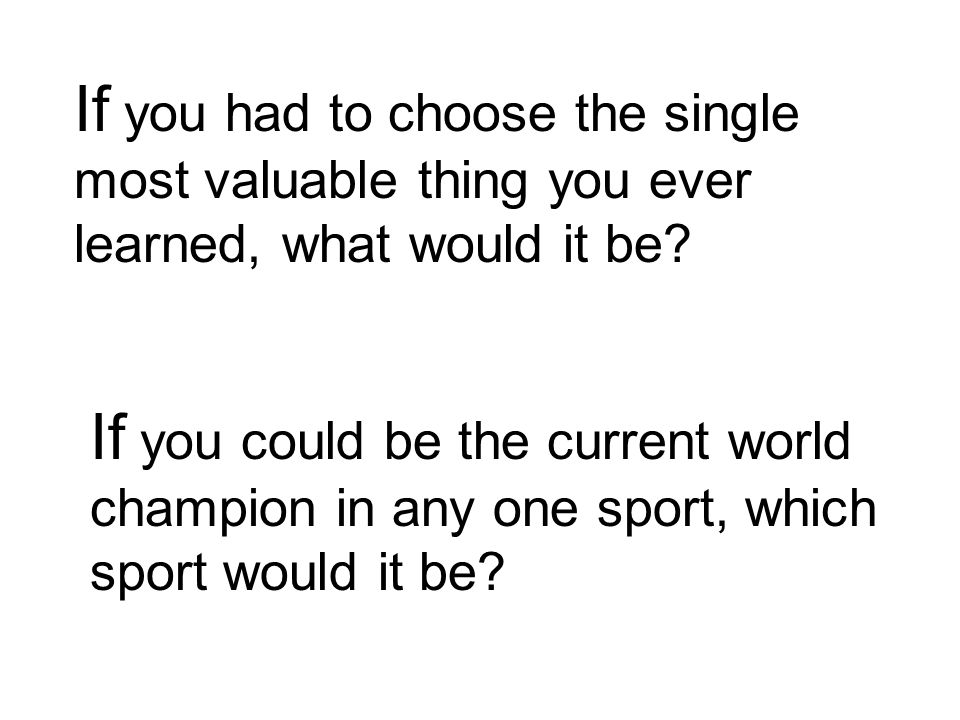 If you could be the current world champion in any one sport, which sport would it be.