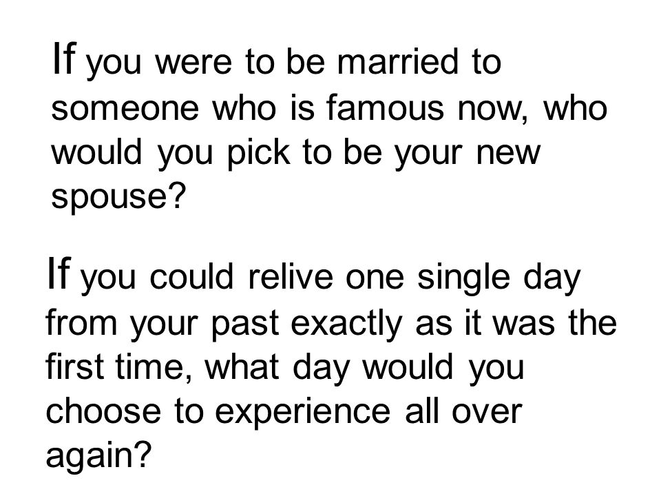 If you could relive one single day from your past exactly as it was the first time, what day would you choose to experience all over again.