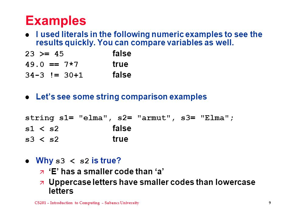 CS201 – Introduction to Computing – Sabancı University 9 Examples I used literals in the following numeric examples to see the results quickly. You ca