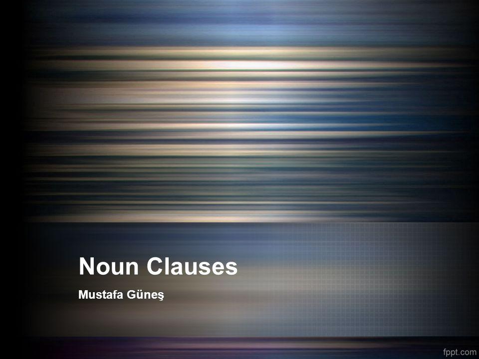 Noun Clauses Mustafa Güneş