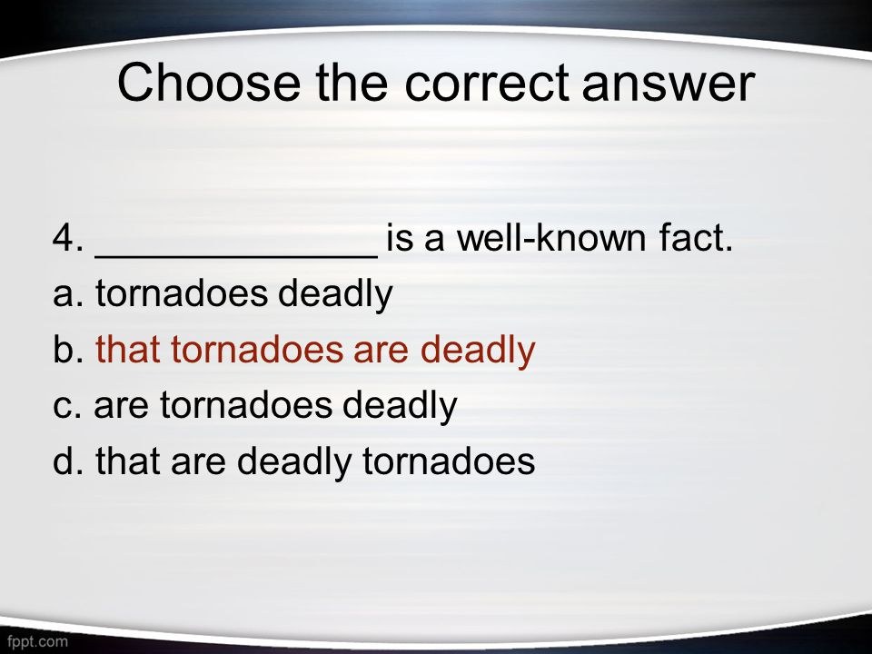 Choose the correct answer 4._____________ is a well-known fact.