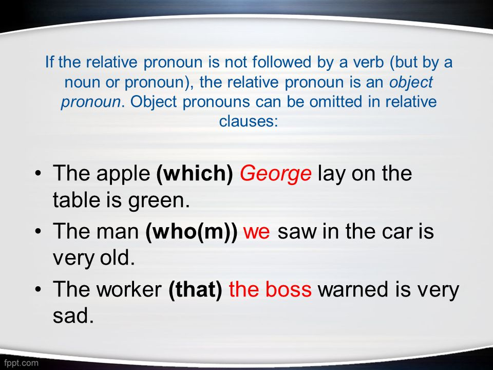 If the relative pronoun is not followed by a verb (but by a noun or pronoun), the relative pronoun is an object pronoun.