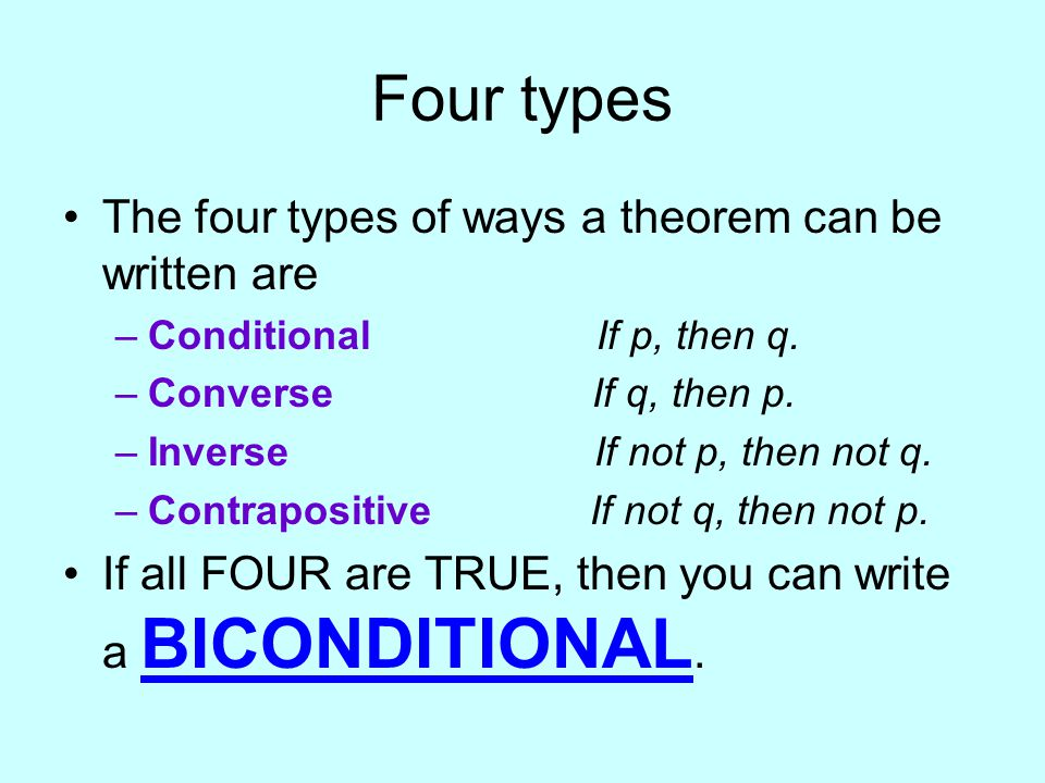 Four types The four types of ways a theorem can be written are –Conditional If p, then q.