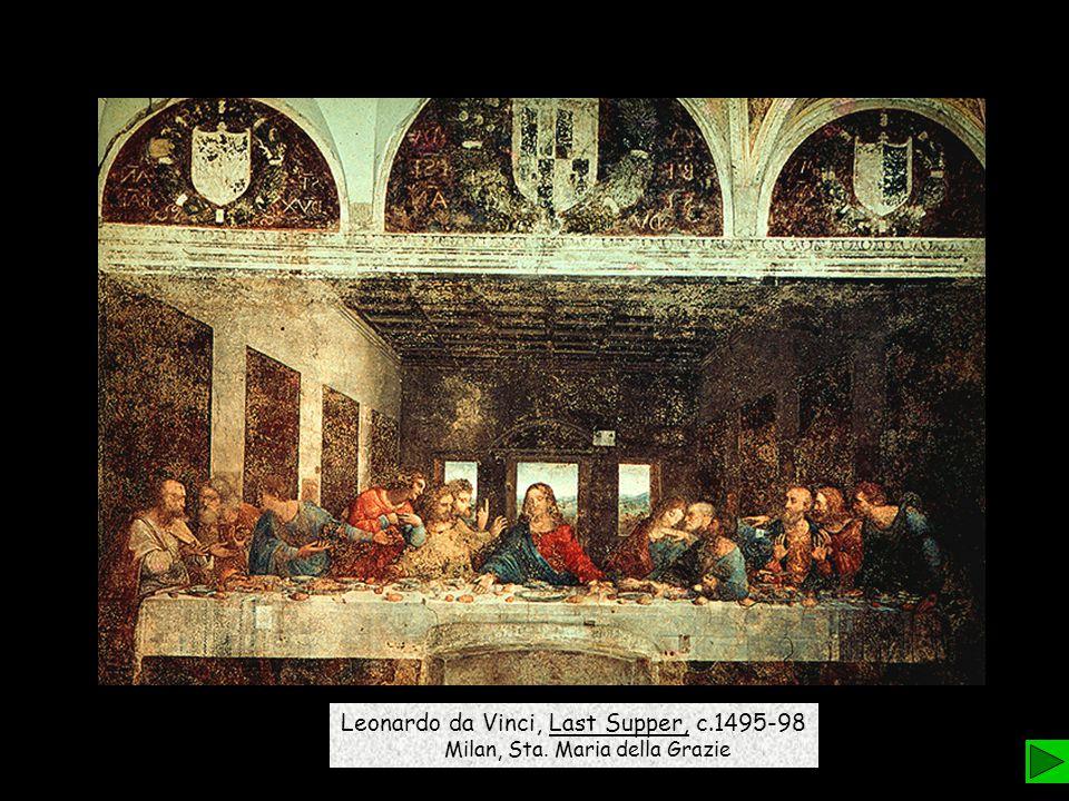 Leonardo da Vinci, Last Supper, c.1495-98 Milan, Sta. Maria della Grazie
