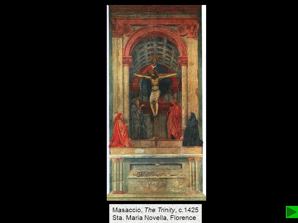 Masaccio, The Trinity, c.1425 Sta. Maria Novella, Florence