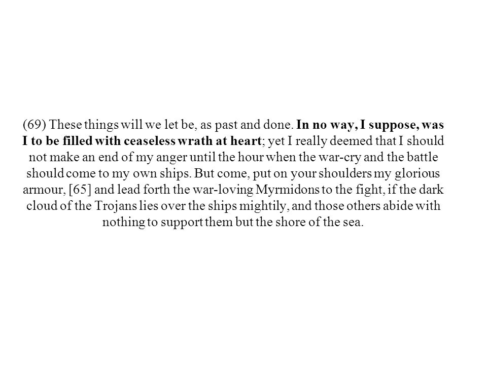 (69) These things will we let be, as past and done.