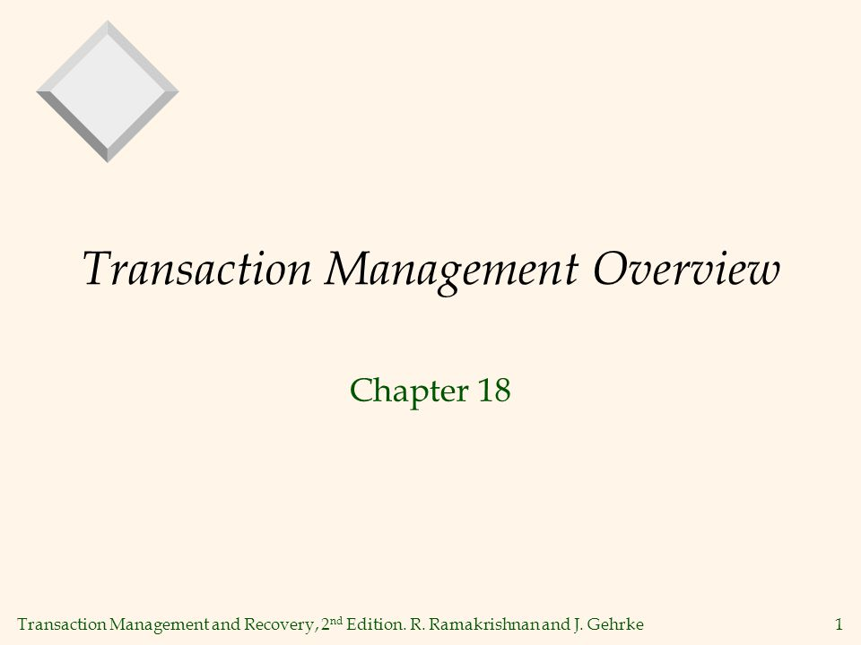 Transaction Management and Recovery, 2 nd Edition. R. Ramakrishnan and J. Gehrke1 Transaction Management Overview Chapter 18