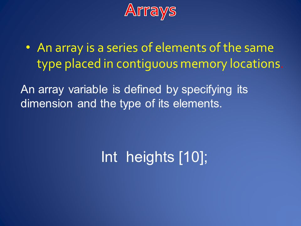 An array is a series of elements of the same type placed in contiguous memory locations.